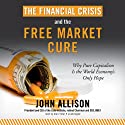 The Financial Crisis and the Free Market Cure: Why Pure Capitalism Is the World Economy's Only Hope Audiobook by John Allison Narrated by Alan Sklar