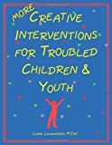 img - for More Creative Interventions for Troubled Children and Youth 1st (first) Edition by Liana Lowenstein, MSW published by Champion Pr (2002) book / textbook / text book