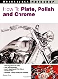 img - for How To Plate, Polish, and Chrome (Motorbooks Workshop) book / textbook / text book