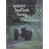 Successful Small-Scale Farming: An Organic Approach (Down-To-Earth Book) ~ Karl Schwenke