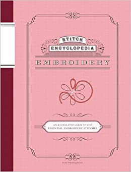 Stitch Encyclopedia: Embroidery: An Illustrated Guide to the Essential ...