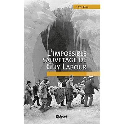"""[Livre] (Récit, survie en montagne) """"L'impossible sauvetage de Guy Labour"""" de Yves Ballu (2010) 51GQppyyMKL._SS400_"""