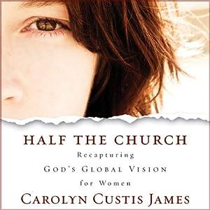 Half the Church: Recapturing God's Global Vision for Women | [Carolyn Custis James]