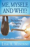 img - for Me, Myself, and Why? The Secrets to Navigating Change book / textbook / text book