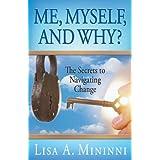 Me, Myself, and Why? The Secrets to Navigating Change ~ Lisa A. Mininni