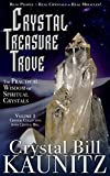 Crystal Treasure Trove: The Practical Wisdom of Spiritual Crystals (Crystal Collecting with Crystal Bill Book 1)