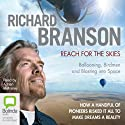 Reach for the Skies: Ballooning, Birdmen, and Blasting into Space (       UNABRIDGED) by Richard Branson Narrated by Adrian Mulraney