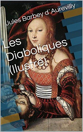 Jules Barbey d´Aurevilly - Les Diaboliques (Illustré) (French Edition)