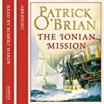 The Ionian Mission: Aubrey-Maturin, Book 8 (       ABRIDGED) by Patrick O'Brian Narrated by Robert Hardy