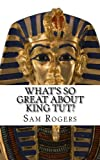 What s So Great About King Tut?: A Biography of Tutankhamun Just for Kids! (Volume 14)