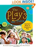 The Play's the Thing: Teachers' Roles in Children's Play (Early Childhood Education)