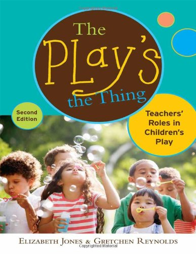 The Play's the Thing: Teachers' Roles in Children's Play...