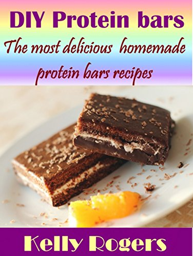 Free Kindle Book : DIY Protein Bars: The most delicious protein bars recipes (protein bar, protein diet, protein foods, granola bar recipe, best protein bars, protein bars)