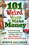 Steve Gillman 101 Weird Ways to Make Money: Cricket Farming, Repossessing Cars, and Other Jobs With Big Upside and Not Much Competition