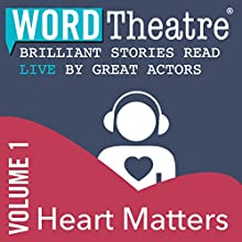 WordTheatre: Heart Matters, Volume 1  by Ramona Ausubel, Aimee Bender, Richard Bausch, Don Lee, Michelle Latiolais Narrated by Hallee Hirsh, Mark Moses, Nicholas Brendon, Kirsten Vangsness, Mary Stuart Masterson