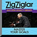 Master Your Goals: Success Legacy Library  by Zig Ziglar Narrated by Tom Ziglar