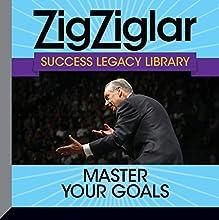 Master Your Goals: Success Legacy Library  by Zig Ziglar Narrated by Tom Ziglar