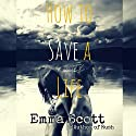 How to Save a Life Audiobook by Emma Scott Narrated by Ramona Master