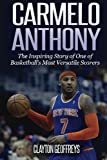 Carmelo Anthony: The Inspiring Story of One of Basketball's Most Versatile Scorers