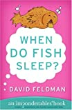 When Do Fish Sleep? : An Imponderables Book (Imponderables Books)