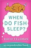 When Do Fish Sleep?: An Imponderables Book (Imponderables Books) (0060740930) by Feldman, David