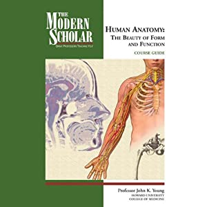 The Modern Scholar: Basic Human Anatomy: The Beauty of Form and Function | [John K. Young]