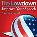 The Lowdown: Improve Your Speech - American English (       UNABRIDGED) by Mark Caven Narrated by Mark Caven