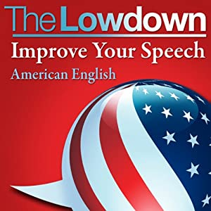 The Lowdown: Improve Your Speech - American English | [Mark Caven]