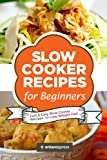 Slow Cooker Recipes for Beginners: 55 Fast and Easy Slow Cooker Recipes to Lose Weight Fast (Volume 1)