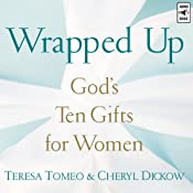 Wrapped Up: God's Ten Gifts for Women | [Teresa Tomeo, Cheryl Dickow]