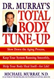 Dr. Murray's Total Body Tune-Up: Slow Down the Aging Process, Keep Your System Running Smoothly, Help Your Body Heal Itself--for Life! (0553107895) by Murray, Michael