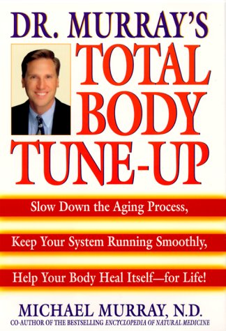 Dr. Murray's Total Body Tune-Up: Slow Down the Aging Process, Keep Your System Running Smoothly, Help Your Body Heal Itself--for Life!, Michael Murray