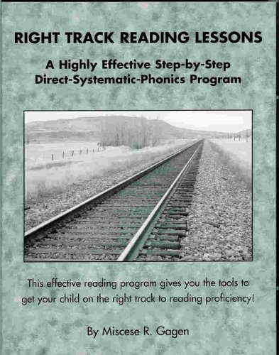 Right Track Reading Lessons, A Highly Effective Step by Step Direct Systematic Phonics Program