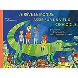 Je rêve le monde, assis sur un vieux crocodile : 50 poèmes d'aujourd'hui pour repenser demain