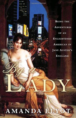By a Lady: Being the Adventures of an Enlightened American in Jane Austen's England