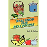 Real Food For Real People ~ Judy S Walter