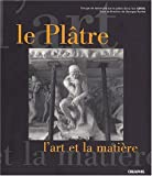 Le Pl�tre, l'art et la mati�re