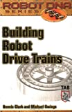 img - for Building Robot Drive Trains (Tab Robotics) by Clark, Dennis, Owings, Michael(September 11, 2002) Paperback book / textbook / text book