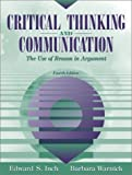 Critical Thinking and Communication: The Use of Reason in Argument (4th Edition) (0205335411) by Edward S. Inch