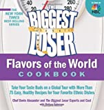 The Biggest Loser Flavors of the World Cookbook: Take your taste buds on a global tour with more than 75 easy, healthy recipes for your favorite ethnic dishes