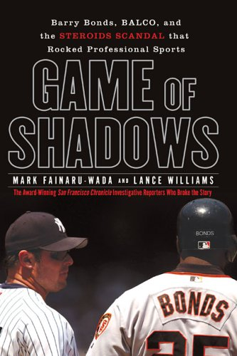 Game of Shadows: Barry Bonds, BALCO, and the Steroids Scandal that Rocked Professional Sports, MARK FAINARU-WADA, LANCE WILLIAMS