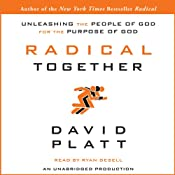 Radical Together: Unleashing the People of God for the Purpose of God | [David Platt]