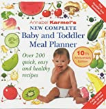 Annabel Karmel's New Complete Baby and Toddler Meal Planner: Over 200 Quick, Easy and Healthy Recipes Annabel Karmel