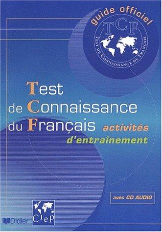 Test de Connaissance du Français : Activités d'entraînement. Guide officiel d'entraînement au TCF