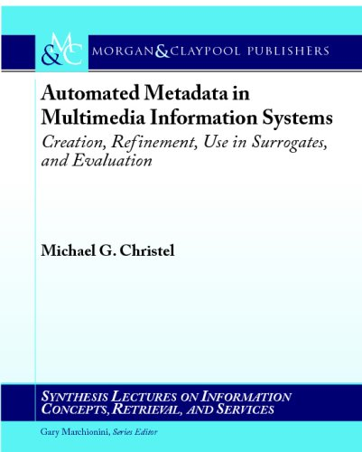 Automated Metadata in Multimedia Information Systems: Creation, Refinement, Use in Surrogates, and Evaluation