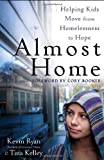 Almost Home: Helping Kids Move from Homelessness to Hope 1st (first) Edition by Kevin Ryan, Tina Kelley published by Wiley (2012) Paperback
