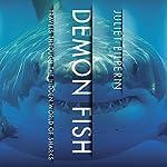 Demon Fish: Travels Through the Hidden World of Sharks   Juliet Eilperin