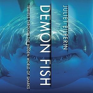 Demon Fish: Travels Through the Hidden World of Sharks | [Juliet Eilperin]