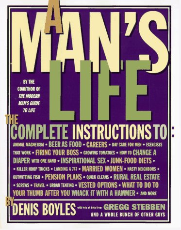 A Man's Life: The Complete Instructions, Denis Boyles