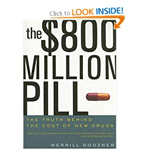 The $800 Million Pill: The Truth behind the Cost of New Drugs Merrill Goozner